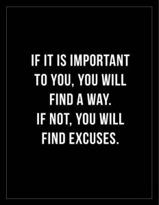 If-it-is-important-to-you-you-will-find-a-way.-If-not-you-will-find-excuses.
